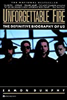 Unforgettable Fire: Past, Present, and Future - the Definitive Biography of U2