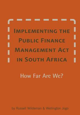 Implementing the Public Finance Management ACT in South Africa. How Far Are We? Russell Wildeman