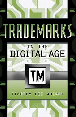 Trademarks in the Digital Age  by  Timothy Lee Wherry