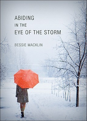 Abiding in the Eye of the Storm  by  Bessie Macklin