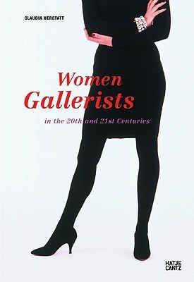 Women Gallerists: In the 20th and 21st Centuries Claudia Herstatt