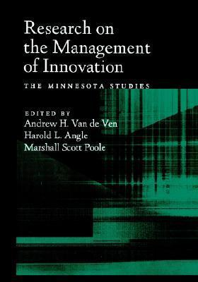 Research on the Management of Innovation: The Minnesota Studies Andrew H. Van de Ven