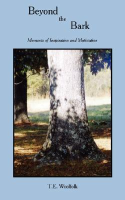 Beyond the Bark: Moments of Inspiration and Motivation T. E. Woolfolk