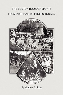 The Boston Book of Sports -- From Puritans to Professionals Mathew R. Sgan