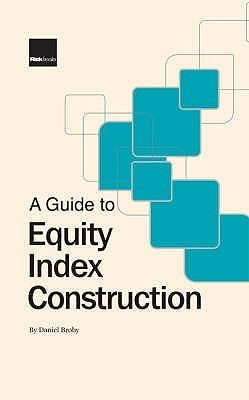 A Guide to Equity Index Construction Daniel Broby