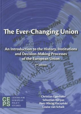 The Ever-Changing Union: An Introduction to the History, Institutions and Decision-Making Processes of the European Union  by  Christian Egenhofer