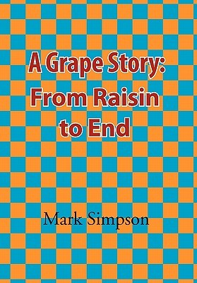 A Grape Story: From Raisin to End Mark Simpson