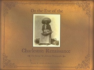 On the Eve of the Charleston Renaissance: The George W. Johnson Photographs  by  Douglas W. Bostick