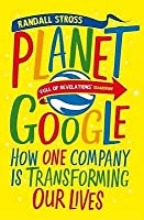 Planet Google: How One Company Is Transforming Our Lives