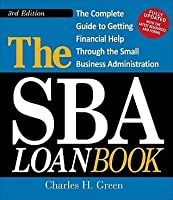 The SBA Loan Book: Get a Small Business Loan - No Matter What Your Credit, Collateral, or Experience