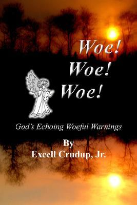 Woe Woe Woe: Gods Echoing Woeful Warnings  by  Excell Crudup Jr.