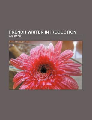 French Writer Introduction: Henry Bordeaux, Edouard de Pomiane, Bruno Fuligni, Henri Auguste Barbier, Catherine Millet, Michel D on Source Wikipedia