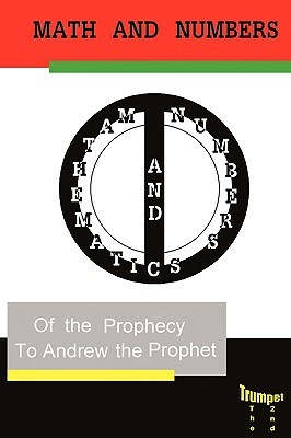 Mathematics and Numbers of the Prophecy: The Second Trumpet  by  Andrew the Prophet