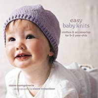 Easy Baby Knits: Clothes & Accessories for 0-3 Year-Olds. Claire Montgomerie
