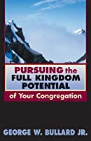 Pursuing the Full Kingdom Potential of Your Congregation (TCP Leadership Series)  by  George W. Bullard Jr.