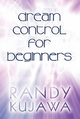 Dream Control for Beginners  by  Randy Kujawa