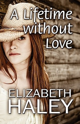 A Lifetime Without Love  by  Elizabeth Haley