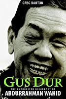 Gus Dur: The Authorized Biography of Abdurrahman Wahid