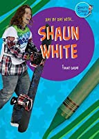 Day Day With-- Shaun White by Tammy Gagne