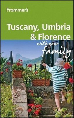 Frommers Tuscany, Umbria and Florence with Your Family Donald Strachan