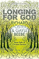Longing for God: Seven Paths of Christian Devotion. Richard Foster and Gayle Beebe
