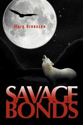 Savage Bonds  by  Mary Dreeszen