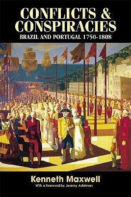 Conflicts and Conspiracies: Brazil and Portugal 1750-1808  by  Kenneth Maxwell