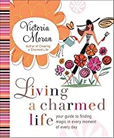 Living a Charmed Life: Your Guide to Turning the Ordinary into the Extraordinary