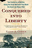 Conquered into Liberty: Two Centuries of Battles along the Great Warpath that Made the American Way of War