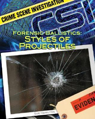 Forensic Ballistics: Styles of Projectiles  by  Sue L. Hamilton