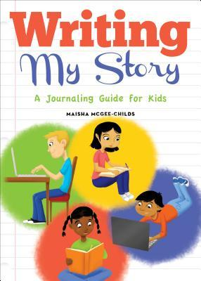 Writing My Story: A Journaling Guide for Kids  by  Maisha McGee-Childs