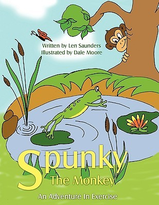 Spunky the Monkey: An Adventure in Exercise Len Saunders