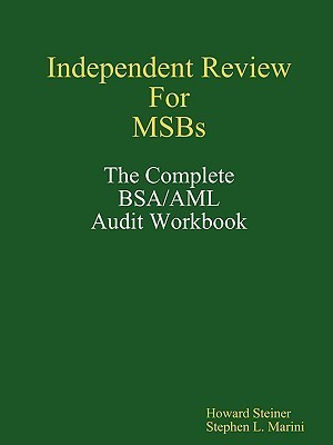 Independent Review for Msbs - The Complete BSA/AML Audit Workbook  by  Howard Steiner