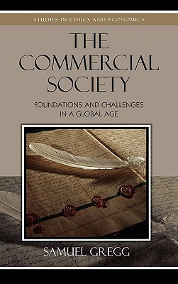 The Commercial Society: Foundations and Challenges in a Global Age Samuel Gregg