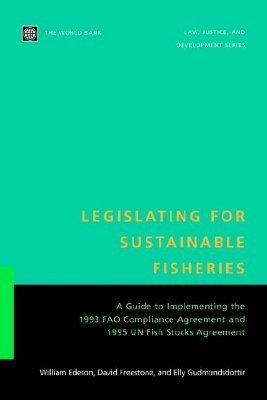 Legislating for Sustainable Fisheries: A Guide to Implementing the 1993 Fao Compliance Agreement and 1995 Un Fish Stocks Agreement W. R. Edeson