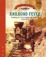 Railroad Fever Building the Transcontinental Railroad 1830 - 1870