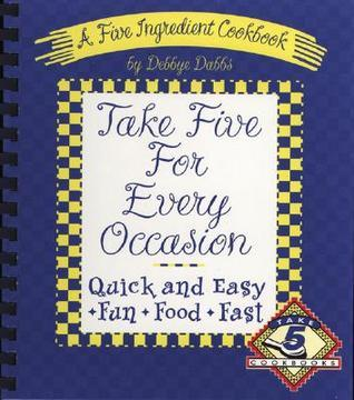Take Five for Every Occasion  by  Debbye Dabbs