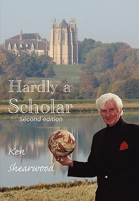Hardly a Scholar  by  Ken Shearwood