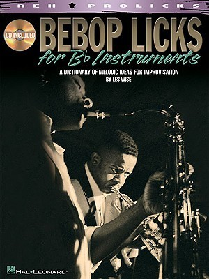 Bebop Licks: A Dictionary of Melodic Ideas for Improvisation [With CD (Audio)] Les Wise