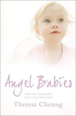Angel Babies and Other True Stories of Guardian Angels  by  Theresa Francis-Cheung