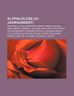 Altphilologe (21. Jahrhundert): Geoffrey Lloyd, Ekkehard Weber, Simon Goldhill, Dirk Obbink, Thomas A. Szlez K, Karlheinz T Chterle  by  Source Wikipedia