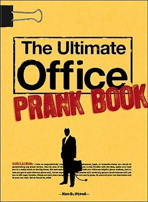 The Ultimate Office Prank Book  by  Mae B Fired