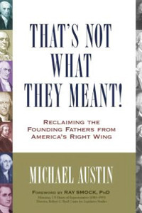 Thats Not What They Meant!: Reclaiming the Founding Fathers from Americas Right Wing Michael Austin