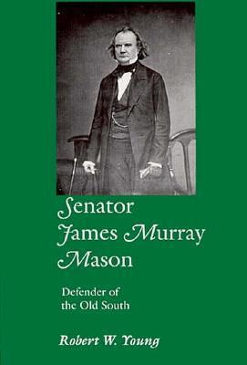 Senator James Murray Mason: Defender of the Old South  by  Robert W. Young