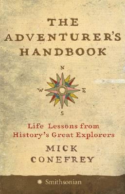 The Adventurer's Handbook: Life Lessons from Historys Great Explorers  by  Mick Conefrey