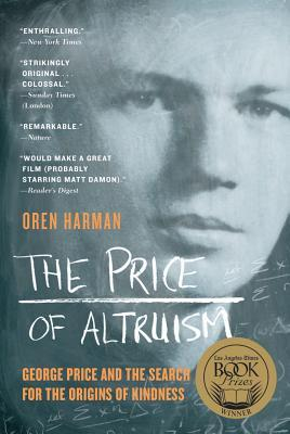 The Price of Altruism: George Price and the Search for the Origins of Kindness  by  Oren Harman