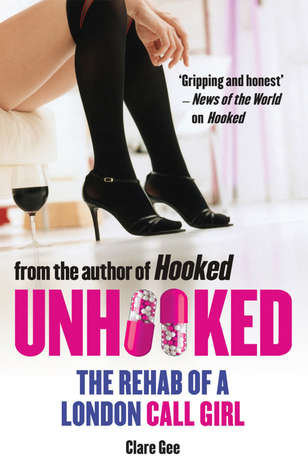 Unhooked: The Rehab of a London Call Girl Clare Gee
