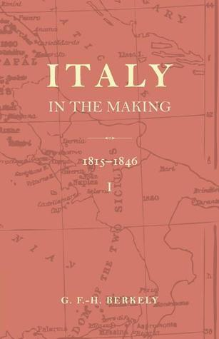 Italy in the Making 1815 to 1846 G. F.-H. Berkeley