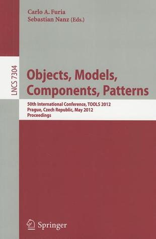 Object, Models, Components, Patterns: 50th International Conference, TOOLS 2012, Prague, Czech Republic, May 29-31, 2012, Proceedings Carlo A. Furia