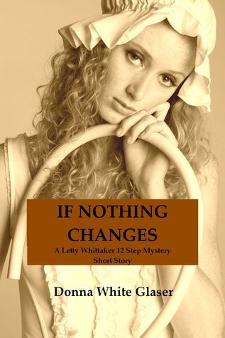 If Nothing Changes (A Letty Whittaker 12 Step Mystery, #3.5)  by  Donna White Glaser